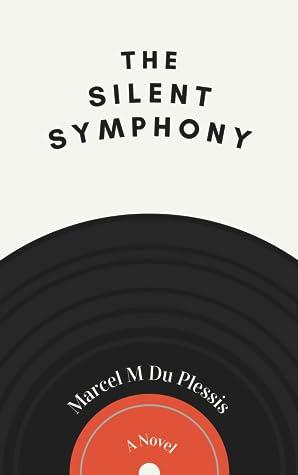 The Silent Symphony by Marcel M. du Plessis