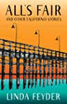 All's Fair and Other California Stories by Linda Feyder