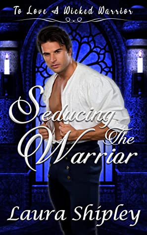 Seducing the Warrior (To Love A Wicked Warrior #1)