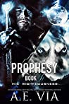 Prophesy Book III: His Righteousness (The King and Alpha Series, #3)