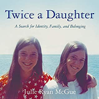 Twice a Daughter, A Search for Identity, Family, and Belonging by Julie Ryan McGue