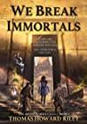 We Break Immortals