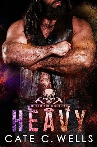 Heavy (Steel Bones Motorcycle Club, #6)