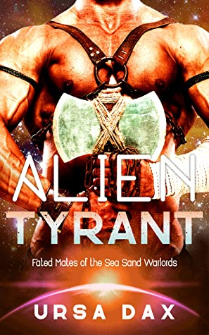 Alien Tyrant: A SciFi Alien Romance (Fated Mates of the Sea Sand Warlords Book 1)