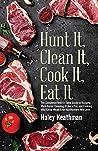Hunt It, Clean It, Cook It, Eat It