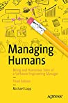 Managing Humans: Biting and Humorous Tales of a Software Engineering Manager by Michael Lopp, Apress