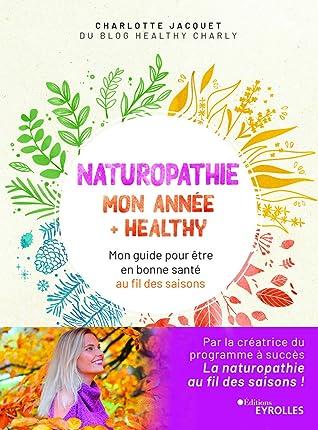 Naturopathie : mon année + healthy: Mon guide pour être en bonne santé au fil des saisons