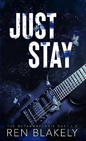 Just Stay (The Metamorphosis Duet, #2)