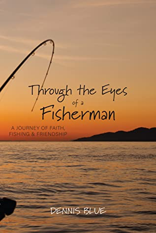 Through the Eyes of a Fisherman by Dennis Blue