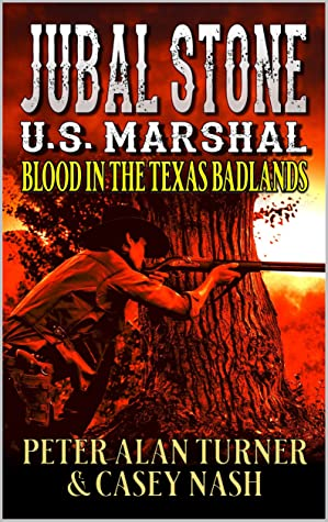 Jubal Stone: U.S. Marshal: Blood In The Texas Badlands: A Western Adventure Sequel With Bear Willis: Mountain Man (A Jubal Stone: U.S. Marshal Western Book 6)