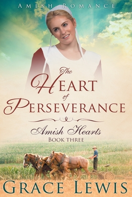 The Heart of Perseverance (Large Print Edition): Amish Romance