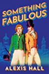 Something Fabulous by Alexis  Hall