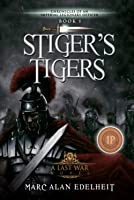 Stiger's Tigers (Chronicles of An Imperial Legionary Officer)