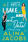 I Hate, I Bake, and I Don't Date!: A Romantic Comedy