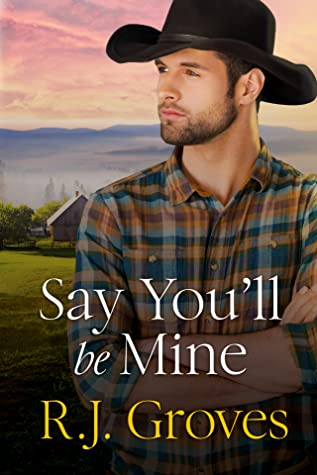 Say You'll Be Mine by RJ Groves