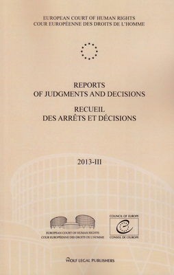 Reports of Judgments and Decisions / Recueil des arrets et decisions. Volume 2013-III: Sabanchiyeva and Others/et autres v. Russia - Lavrechov v. the Czech Republic - Savriddin Dzhurayev v. Russia - Stichting Mothers of Srebrenica and Others/et autres ...