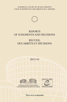 Reports of Judgments and Decisions / Recueil des arrets et decisions. Volume 2013-VI: Del Rio Prada v. Spain - Vallianatos and Others v. Greece - Soderman v. Sweden - X v. Latvia