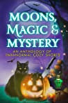 Moons, Magic, and Mystery: An Anthology of Paranormal Cozy Mystery Shorts