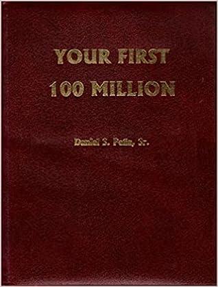 Your First 100 Million  –  Daniel S. Peña Sr.