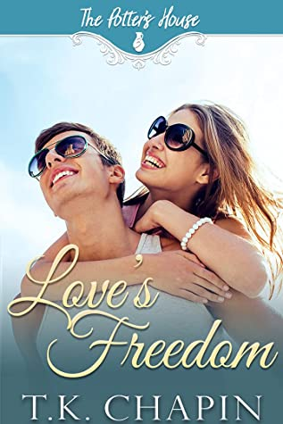 Love's Freedom: A Love Story of Hope, Redemption and Second Chances ( The Potter's House Series 3 - Book Seven)