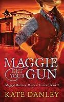 Maggie Get Your Gun (Maggie MacKay, Magical Tracker, #2)