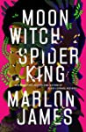 Moon Witch, Spider King by Marlon James