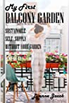 MY FIRST BALCONY GARDEN: SUSTAINABLE SELF- SUPPLY WITHOUT YOUR GARDEN
