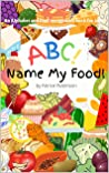 ABC! Name My Food! by Kerice Robinson