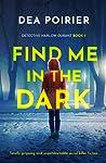 Find Me in the Dark by Dea Poirier