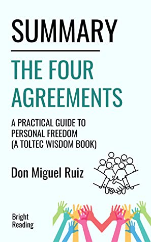 Summary: The Four Agreements   A Practical Guide to Personal Freedom (A Toltec Wisdom Book)   by Don Miguel Ruiz