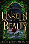 Unseen Beauty: a beauty and the beast retelling