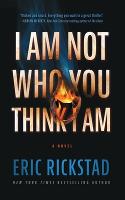 I Am Not Who You Think I Am by Eric Rickstad