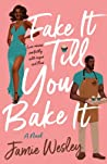 Fake It Till You Bake It by Jamie Wesley