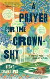 A Prayer for the Crown-Shy by Becky Chambers