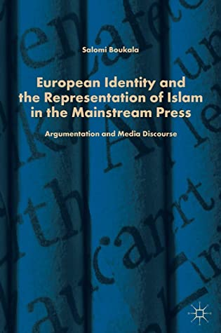 European Identity and the Representation of Islam in the Mainstream Press: Argumentation and Media Discourse