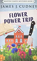 Flower Power Trip (Braxton Campus Mysteries)
