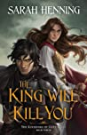 The King Will Kill You (Kingdoms of Sand and Sky, #3)