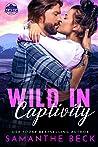 Wild in Captivity by Samanthe Beck
