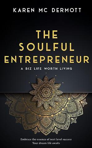 The Soulful Entrepreneur: A Biz Life Worth Living