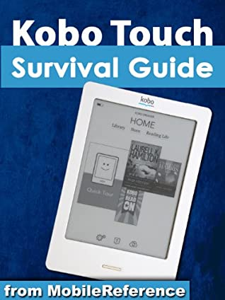 Kobo Touch Survival Guide: Step-by-Step User Guide for Kobo Touch: Getting Started, Tips and Tricks, Downloading FREE eBooks, and Using the Hidden Web Browser (Mobi Manuals)