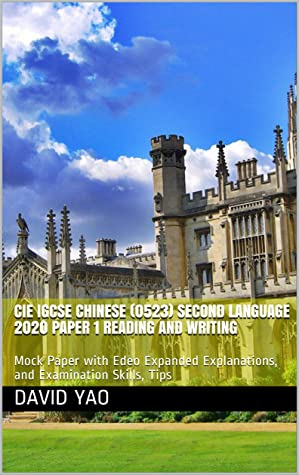 CIE IGCSE Chinese (0523) Second Language 2020 Paper 1 Reading and Writing : Mock Paper with Edeo Expanded Explanations, and Examination Skills, Tips