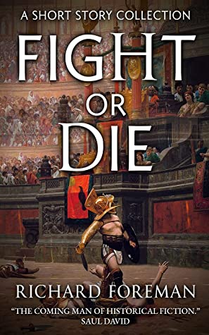 """Fight or Die: A Short Story Collection. """"The coming man of historical fiction."""""""