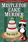 Mistletoe Cake Murder (All-Day Breakfast Cafe Mystery, #6)