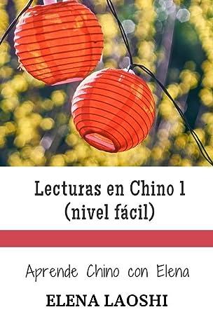 Lecturas en Chino 1 (nivel fácil): Aprende Chino con Elena