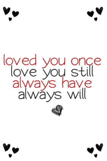 i still love you quotes photo: LOVED YOU ONCE LOVE YOU STILL ALWAYS HAVE ALWAYS WILL 28-1.png