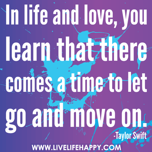 move on quotes photo: In life and love you learn that there comes a time to let go and move on inlifeandlove.png