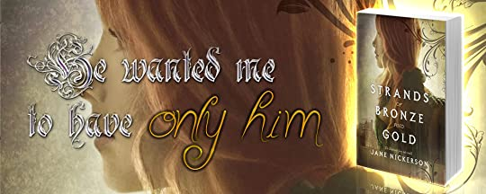Strands of Bronze and Gold by Jane Nickerson - He wanted me to have only him
