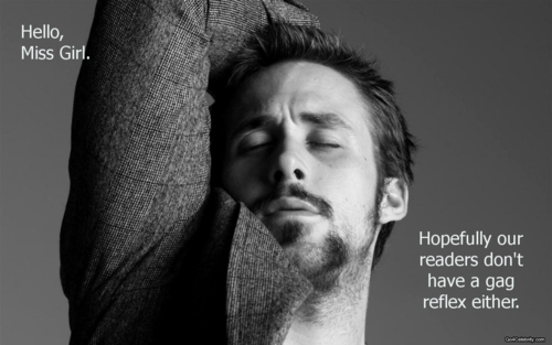 Ryan Gosling saying, 'Hello, Miss Girl. Hopefully our readers don't have a gag reflex either'