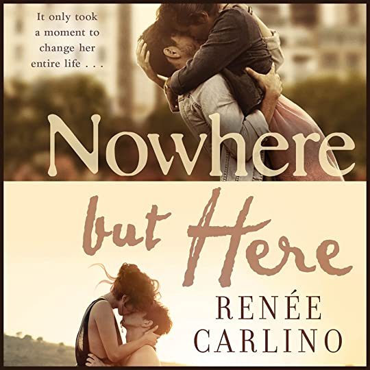 Read Nowhere But Here By Renee Carlino