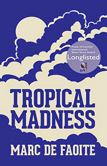 Tropical Madnesslonglisted for the 2014 Frank O'Connor International Short Story Award.